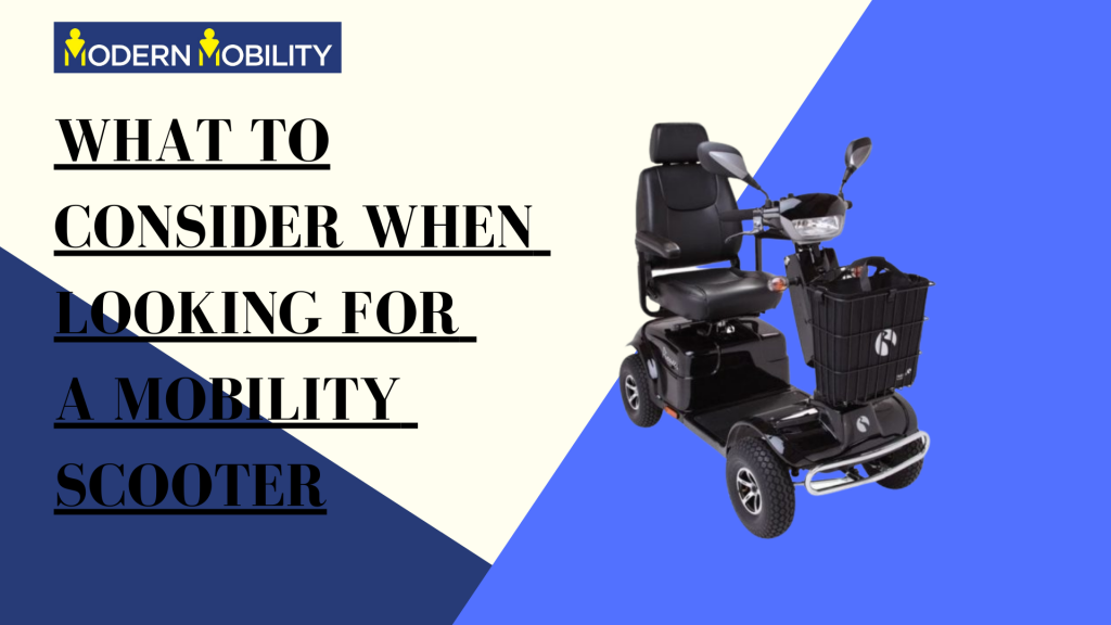 WHAT TO CONSIDER WHEN LOOKING FOR A MOBILITY SCOOTER (1)