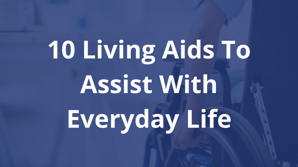 10 Living Aids To Help With Everyday Life